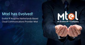 Evolve IP Acquires Netherlands-Based Cloud Communications Provider Mtel