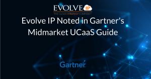 Evolve IP Noted in Gartner's Midmarket UCaaS Guide