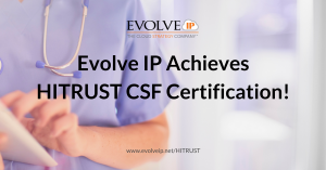 Evolve IP® Achieves HITRUST CSF Certification