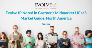Evolve IP Noted in Gartner's Midmarket Unified Communications as a Service (UCaaS) Market Guide, North America