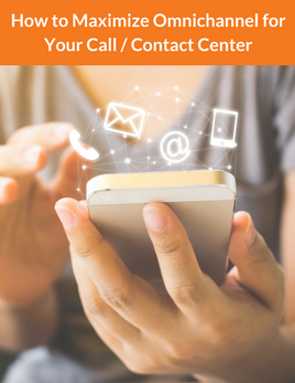 How to Maximize Omnichannel for Your Call Contact Center