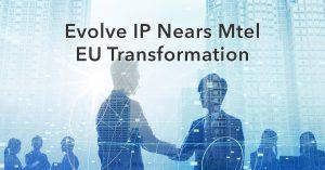 Evolve IP Nears Mtel EU Transformation